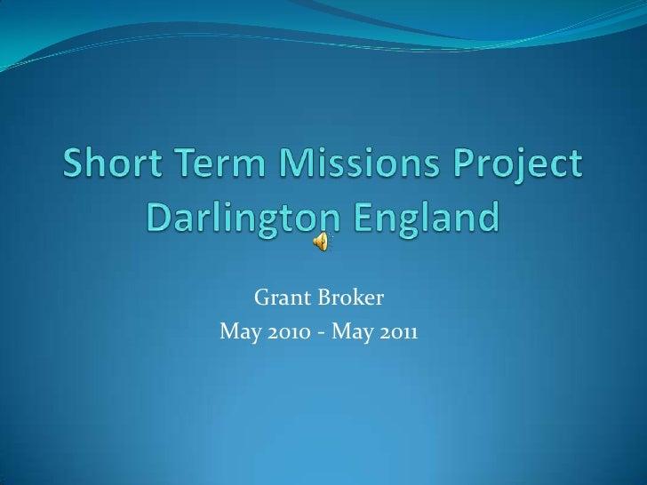 Short Term Missions Project Darlington England<br />Grant Broker <br />May 2010 - May 2011<br />