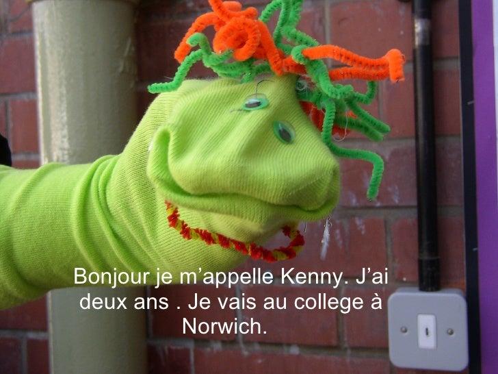 Bonjour je m'appelle Kenny. J'ai deux ans . Je vais au college  à  Norwich.