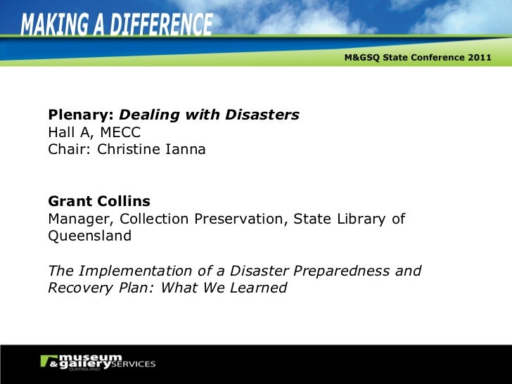 Plenary:  Dealing with Disasters Hall A, MECC Chair: Christine Ianna Grant Collins Manager, Collection Preservation, State...
