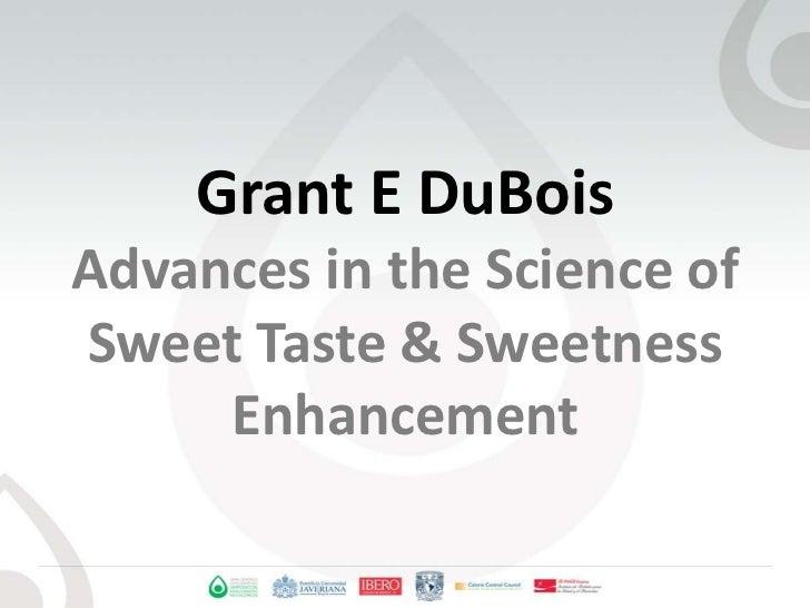 Grant E DuBoisAdvances in the Science of Sweet Taste & Sweetness Enhancement<br />