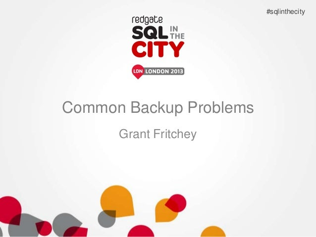 Common Backup Problems Grant Fritchey #sqlinthecity
