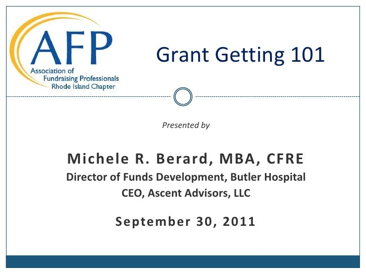 Grant Getting 101<br />Presented by<br />Michele R. Berard, MBA, CFRE<br />Director of Funds Development, Butler Hospital<...