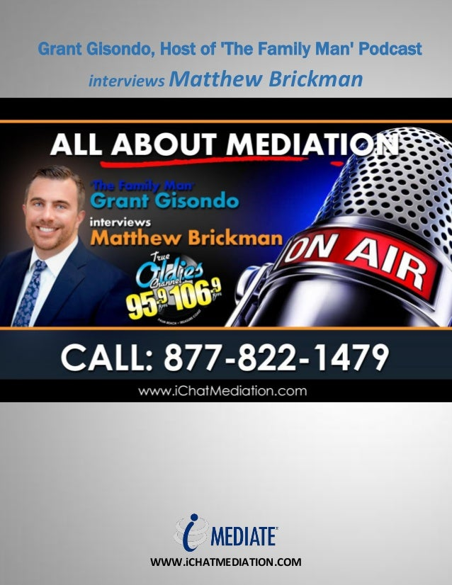WWW.iCHATMEDIATION.COM Grant Gisondo, Host of 'The Family Man' Podcast interviews Matthew Brickman