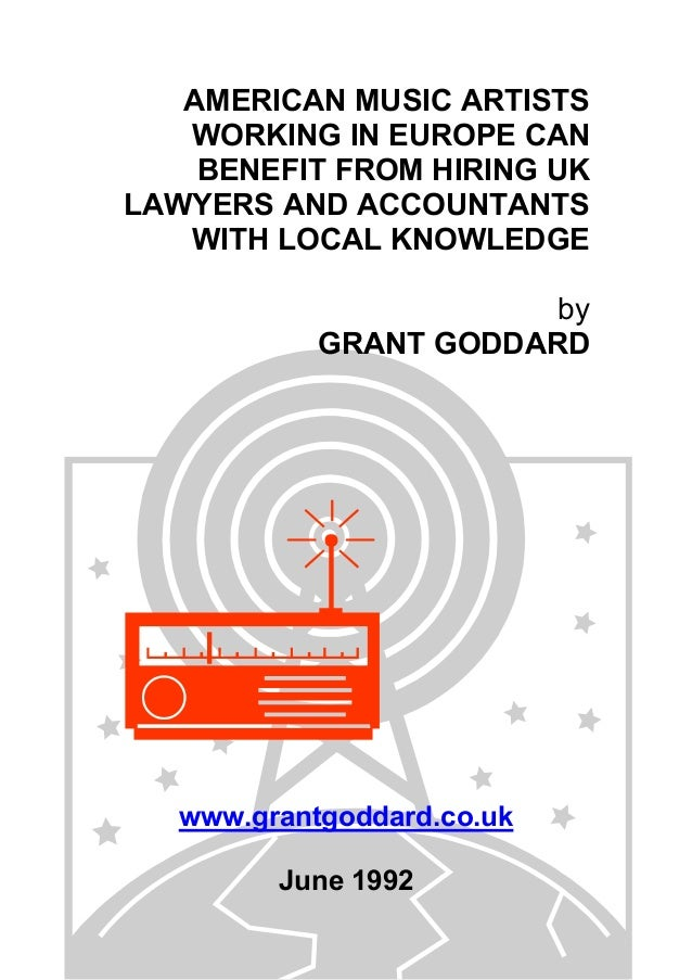AMERICAN MUSIC ARTISTS WORKING IN EUROPE CAN BENEFIT FROM HIRING UK LAWYERS AND ACCOUNTANTS WITH LOCAL KNOWLEDGE by GRANT ...