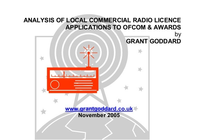 ANALYSIS OF LOCAL COMMERCIAL RADIO LICENCE APPLICATIONS TO OFCOM & AWARDS by GRANT GODDARD  www.grantgoddard.co.uk Novembe...