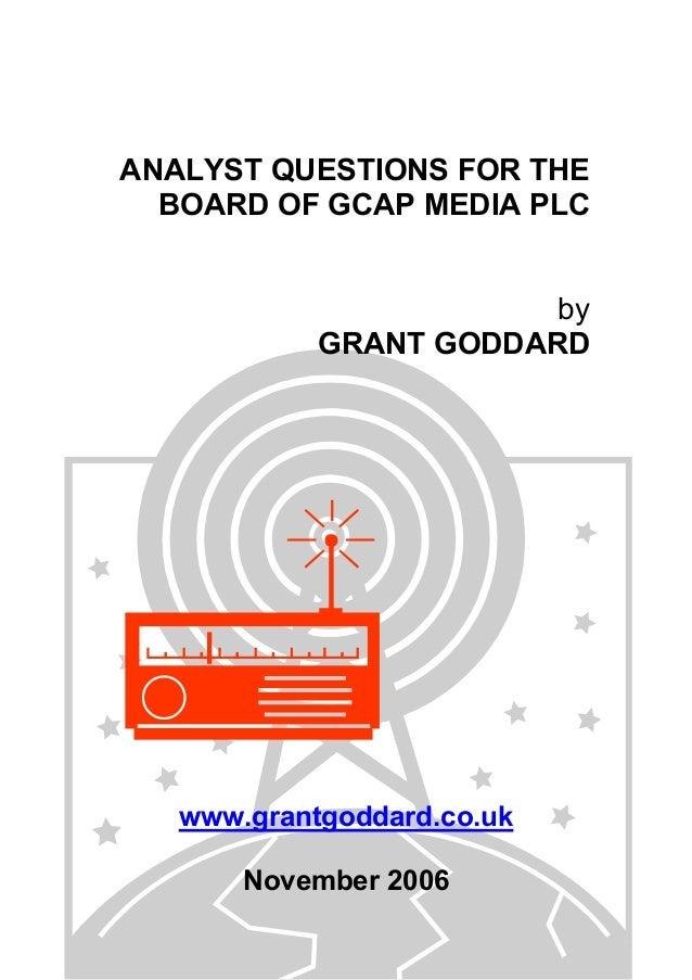 ANALYST QUESTIONS FOR THE BOARD OF GCAP MEDIA PLC by GRANT GODDARD www.grantgoddard.co.uk November 2006