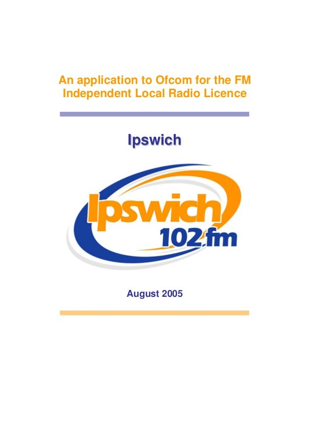 An application to Ofcom for the FM Independent Local Radio Licence  Ipswich  August 2005