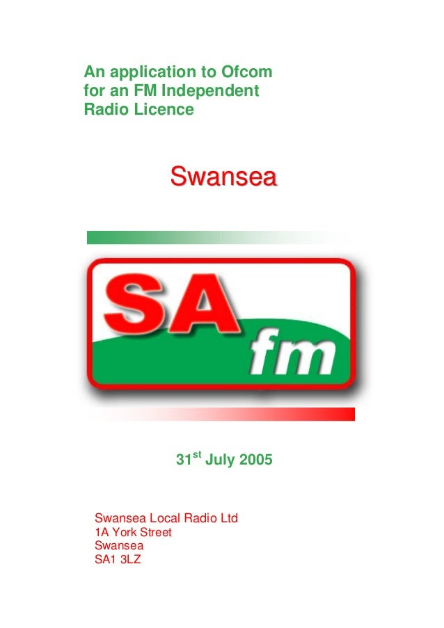 An application to Ofcom for an FM Independent Radio Licence  Swansea  31st July 2005  Swansea Local Radio Ltd 1A York Stre...