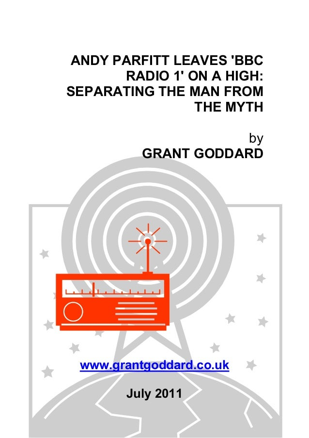 ANDY PARFITT LEAVES 'BBC RADIO 1' ON A HIGH: SEPARATING THE MAN FROM THE MYTH by GRANT GODDARD www.grantgoddard.co.uk July...