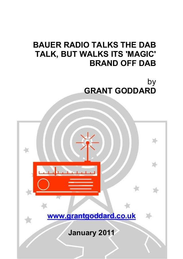 BAUER RADIO TALKS THE DAB TALK, BUT WALKS ITS 'MAGIC' BRAND OFF DAB by GRANT GODDARD www.grantgoddard.co.uk January 2011
