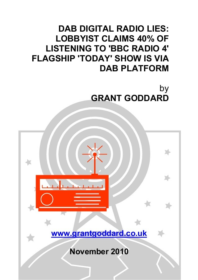 DAB DIGITAL RADIO LIES: LOBBYIST CLAIMS 40% OF LISTENING TO 'BBC RADIO 4' FLAGSHIP 'TODAY' SHOW IS VIA DAB PLATFORM by GRA...