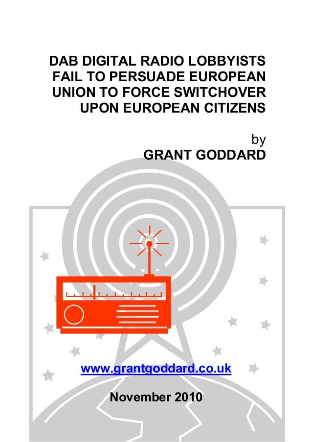 DAB DIGITAL RADIO LOBBYISTS FAIL TO PERSUADE EUROPEAN UNION TO FORCE SWITCHOVER UPON EUROPEAN CITIZENS by GRANT GODDARD ww...