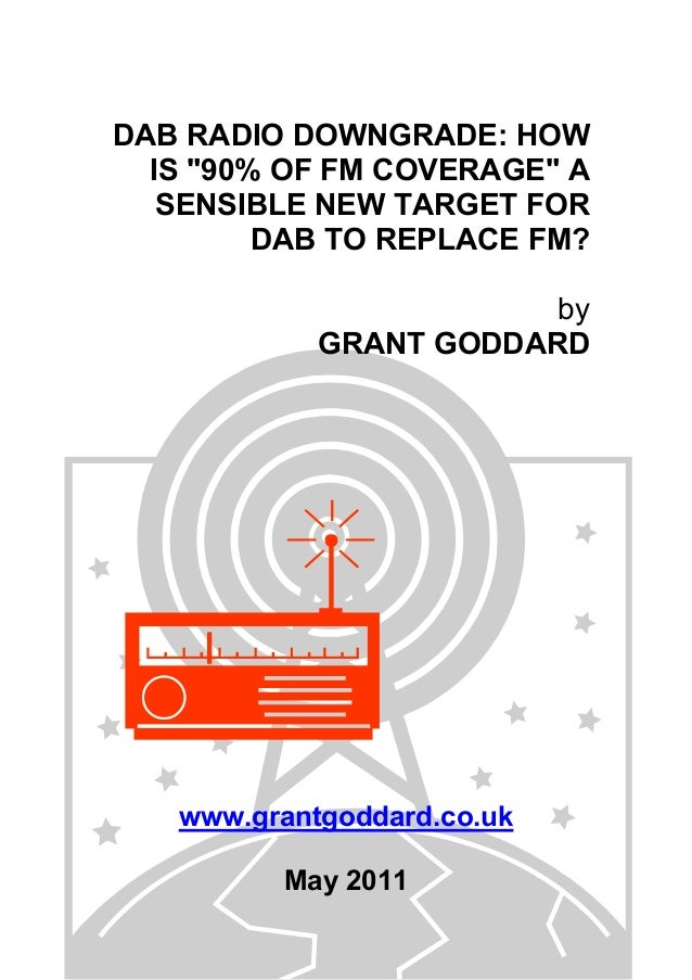 "DAB RADIO DOWNGRADE: HOW IS ""90% OF FM COVERAGE"" A SENSIBLE NEW TARGET FOR DAB TO REPLACE FM? by GRANT GODDARD www.grantgo..."