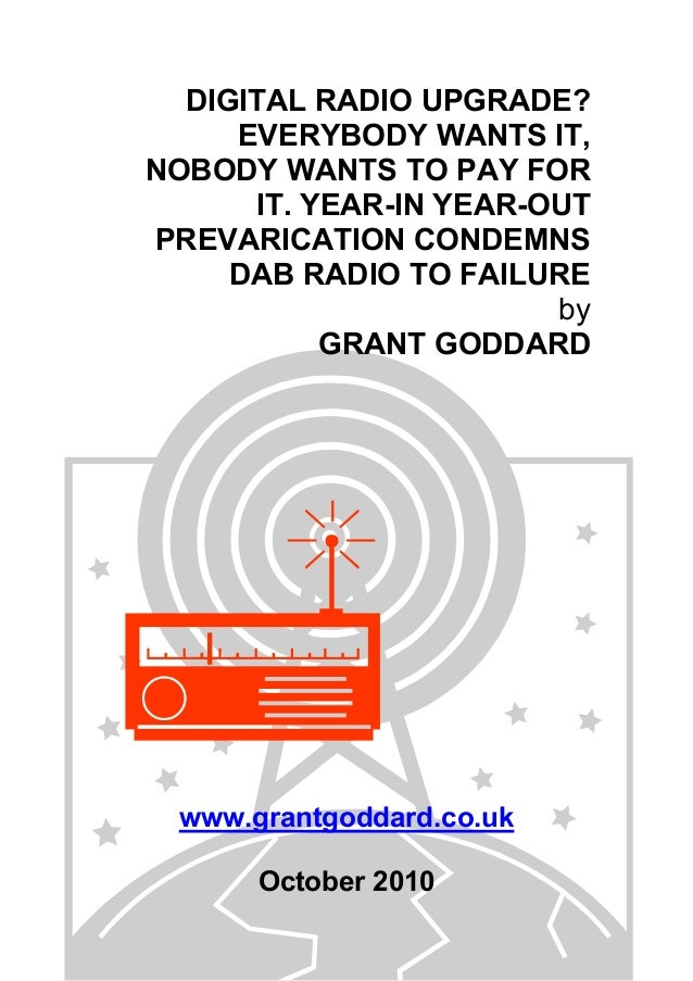 DIGITAL RADIO UPGRADE? EVERYBODY WANTS IT, NOBODY WANTS TO PAY FOR IT. YEAR-IN YEAR-OUT PREVARICATION CONDEMNS DAB RADIO T...