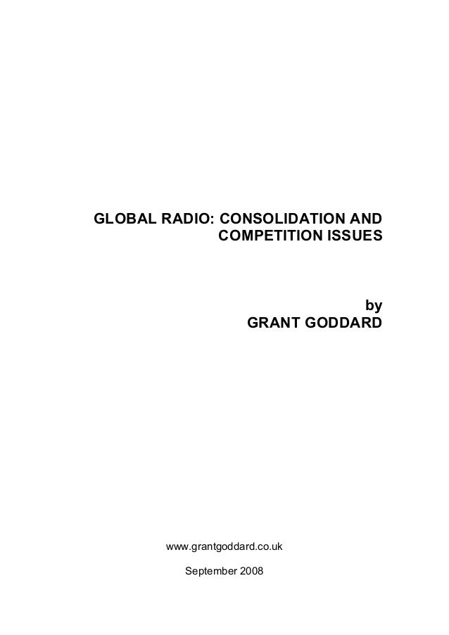 GLOBAL RADIO: CONSOLIDATION AND COMPETITION ISSUES  by GRANT GODDARD  www.grantgoddard.co.uk September 2008
