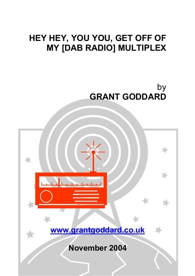 HEY HEY, YOU YOU, GET OFF OF MY [DAB RADIO] MULTIPLEX  by GRANT GODDARD  www.grantgoddard.co.uk November 2004