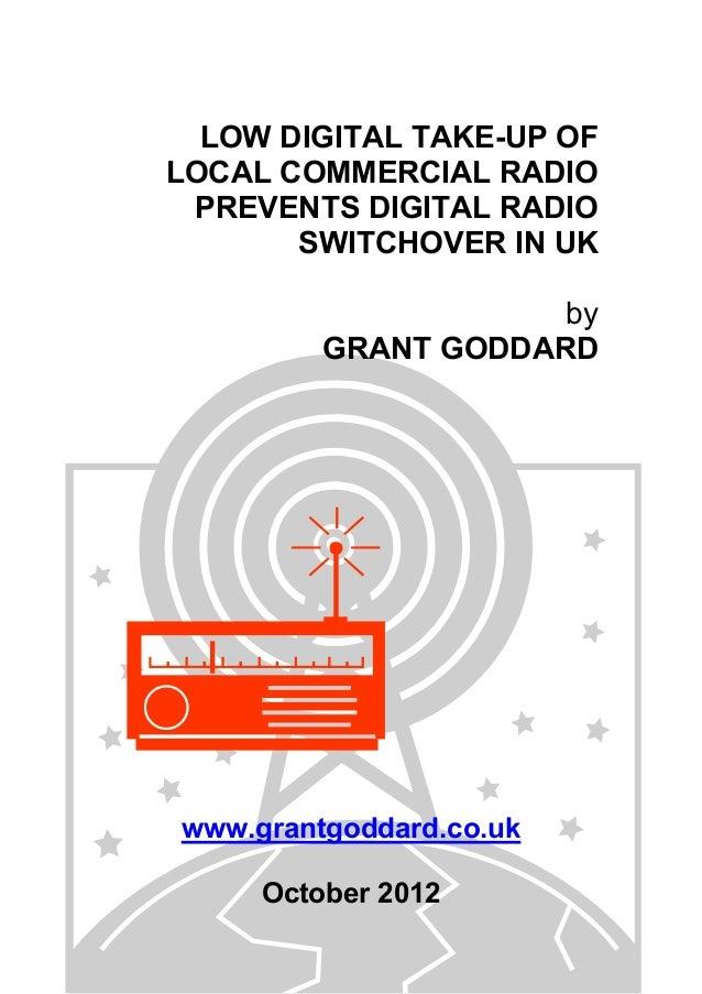 LOW DIGITAL TAKE-UP OF LOCAL COMMERCIAL RADIO PREVENTS DIGITAL RADIO SWITCHOVER IN UK by GRANT GODDARD  www.grantgoddard.c...