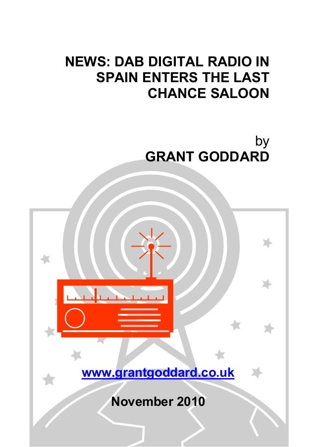 NEWS: DAB DIGITAL RADIO IN SPAIN ENTERS THE LAST CHANCE SALOON by GRANT GODDARD www.grantgoddard.co.uk November 2010