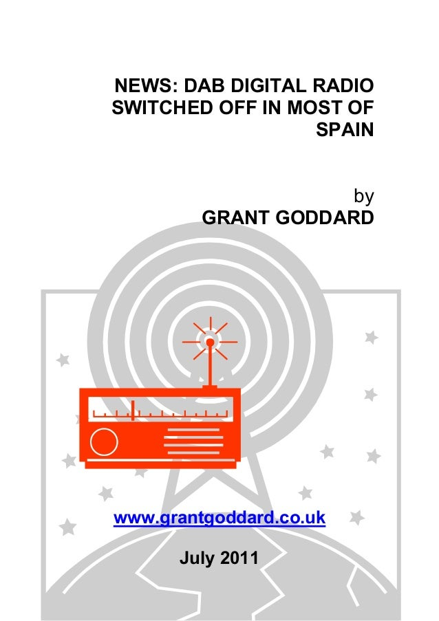 NEWS: DAB DIGITAL RADIO SWITCHED OFF IN MOST OF SPAIN by GRANT GODDARD www.grantgoddard.co.uk July 2011