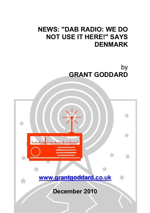 "NEWS: ""DAB RADIO: WE DO NOT USE IT HERE!"" SAYS DENMARK by GRANT GODDARD www.grantgoddard.co.uk December 2010"