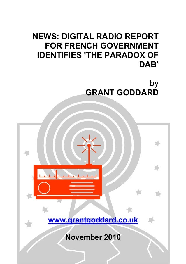 NEWS: DIGITAL RADIO REPORT FOR FRENCH GOVERNMENT IDENTIFIES 'THE PARADOX OF DAB' by GRANT GODDARD www.grantgoddard.co.uk N...