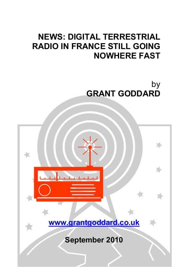 NEWS: DIGITAL TERRESTRIAL RADIO IN FRANCE STILL GOING NOWHERE FAST by GRANT GODDARD www.grantgoddard.co.uk September 2010
