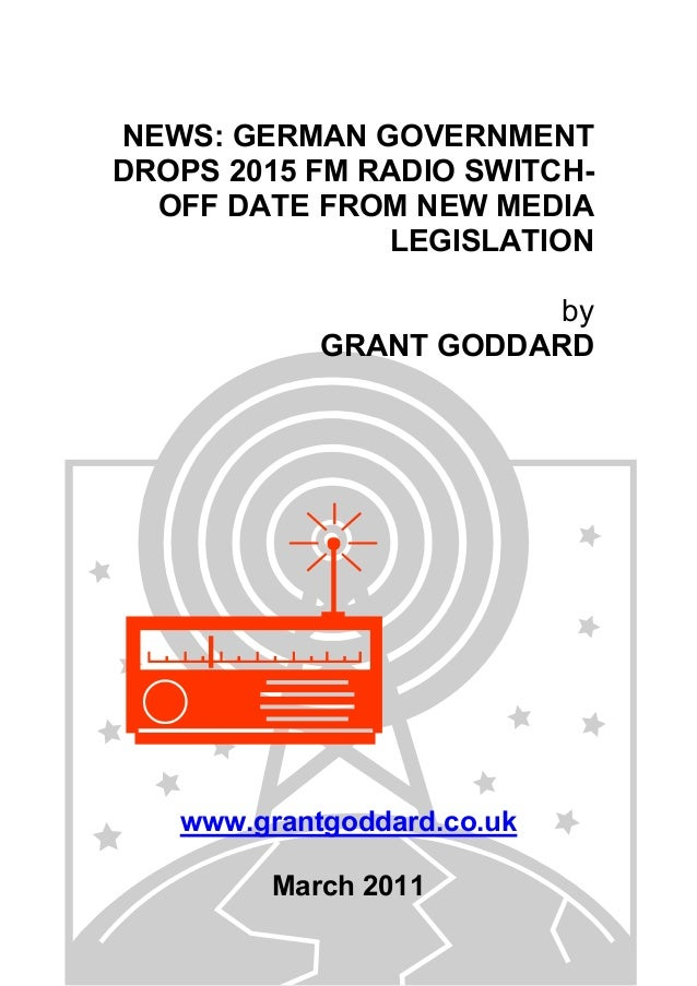 NEWS: GERMAN GOVERNMENT DROPS 2015 FM RADIO SWITCH- OFF DATE FROM NEW MEDIA LEGISLATION by GRANT GODDARD www.grantgoddard....