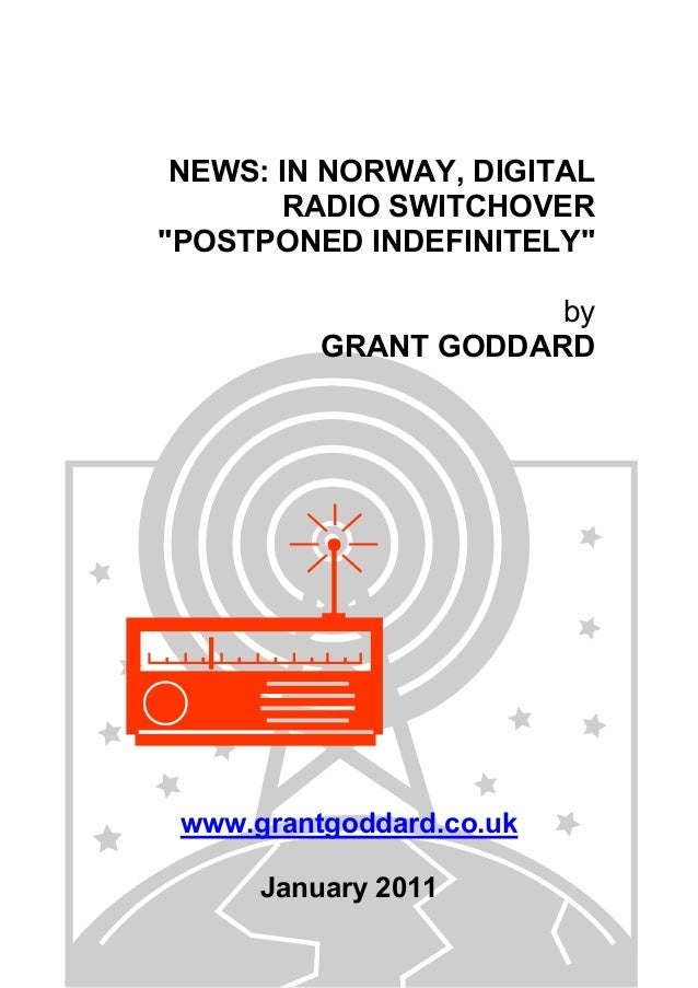 "NEWS: IN NORWAY, DIGITAL RADIO SWITCHOVER ""POSTPONED INDEFINITELY"" by GRANT GODDARD www.grantgoddard.co.uk January 2011"