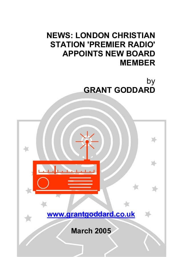 NEWS: LONDON CHRISTIAN STATION 'PREMIER RADIO' APPOINTS NEW BOARD MEMBER by GRANT GODDARD www.grantgoddard.co.uk March 2005