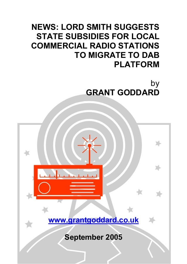 NEWS: LORD SMITH SUGGESTS STATE SUBSIDIES FOR LOCAL COMMERCIAL RADIO STATIONS TO MIGRATE TO DAB PLATFORM by GRANT GODDARD ...