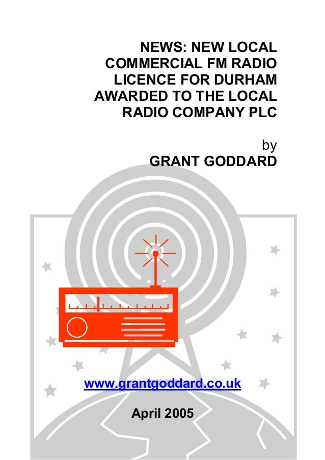 NEWS: NEW LOCAL COMMERCIAL FM RADIO LICENCE FOR DURHAM AWARDED TO THE LOCAL RADIO COMPANY PLC by GRANT GODDARD www.grantgo...