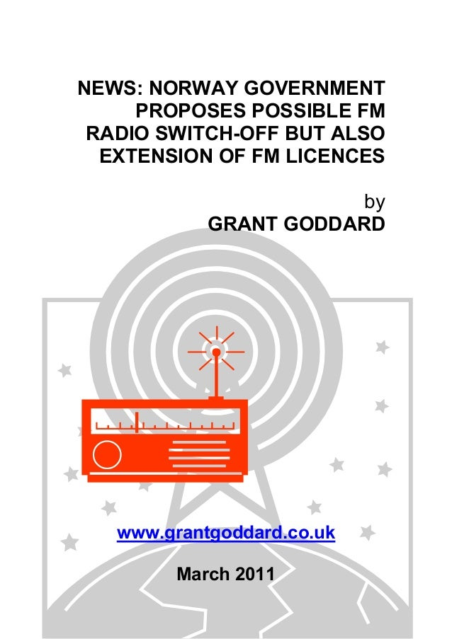 NEWS: NORWAY GOVERNMENT PROPOSES POSSIBLE FM RADIO SWITCH-OFF BUT ALSO EXTENSION OF FM LICENCES by GRANT GODDARD www.grant...