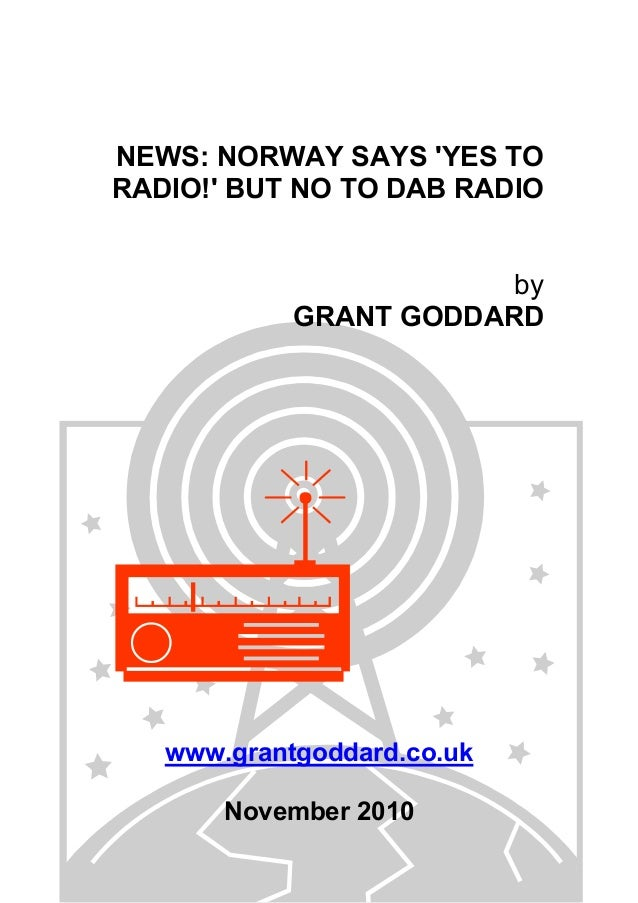NEWS: NORWAY SAYS 'YES TO RADIO!' BUT NO TO DAB RADIO by GRANT GODDARD www.grantgoddard.co.uk November 2010