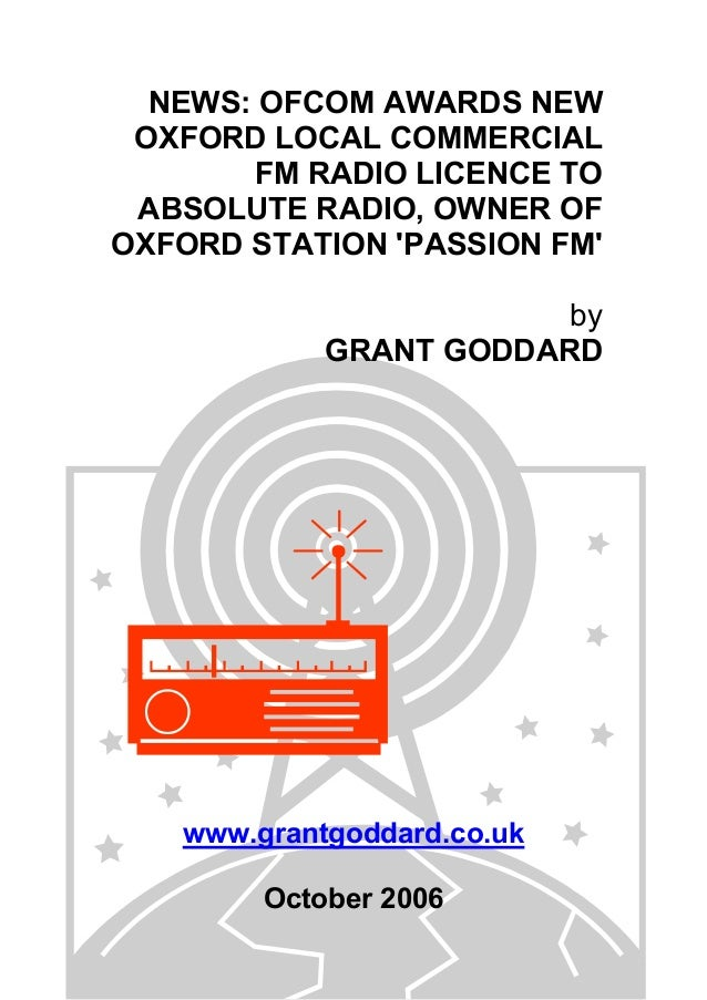 NEWS: OFCOM AWARDS NEW OXFORD LOCAL COMMERCIAL FM RADIO LICENCE TO ABSOLUTE RADIO, OWNER OF OXFORD STATION 'PASSION FM' by...