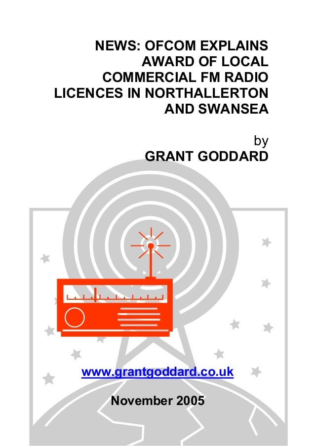 NEWS: OFCOM EXPLAINS AWARD OF LOCAL COMMERCIAL FM RADIO LICENCES IN NORTHALLERTON AND SWANSEA by GRANT GODDARD www.grantgo...