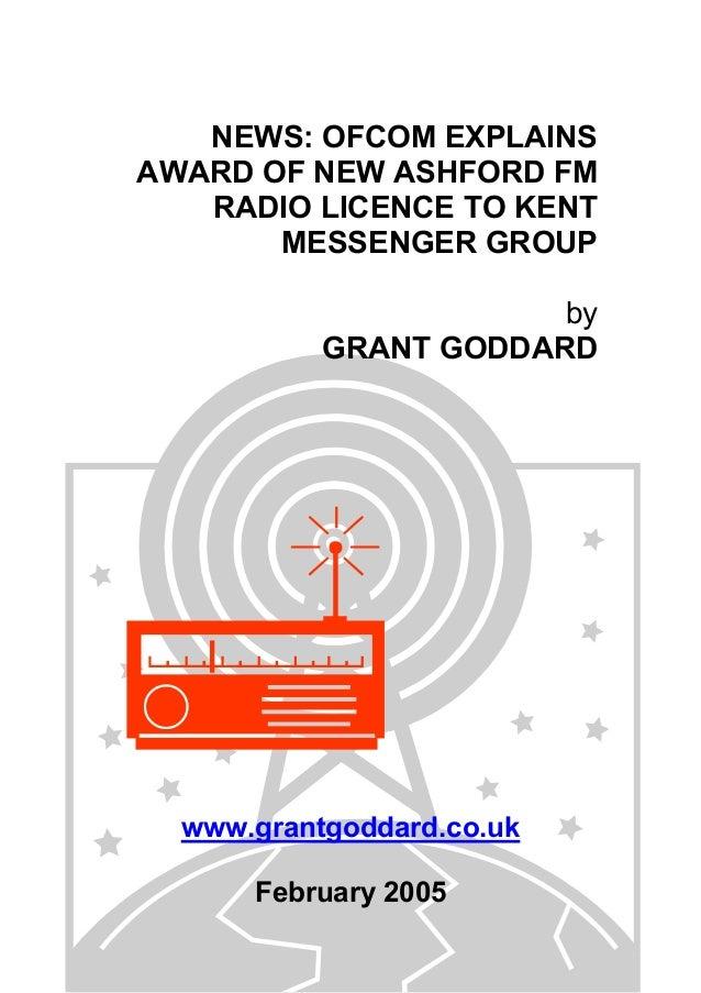 NEWS: OFCOM EXPLAINS AWARD OF NEW ASHFORD FM RADIO LICENCE TO KENT MESSENGER GROUP by GRANT GODDARD www.grantgoddard.co.uk...