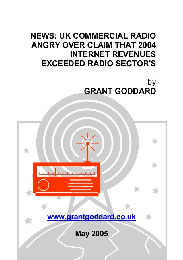 NEWS: UK COMMERCIAL RADIO ANGRY OVER CLAIM THAT 2004 INTERNET REVENUES EXCEEDED RADIO SECTOR'S by GRANT GODDARD www.grantg...