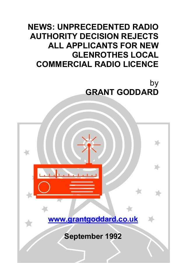 NEWS: UNPRECEDENTED RADIO AUTHORITY DECISION REJECTS ALL APPLICANTS FOR NEW GLENROTHES LOCAL COMMERCIAL RADIO LICENCE by G...
