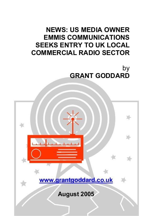 NEWS: US MEDIA OWNER EMMIS COMMUNICATIONS SEEKS ENTRY TO UK LOCAL COMMERCIAL RADIO SECTOR by GRANT GODDARD www.grantgoddar...