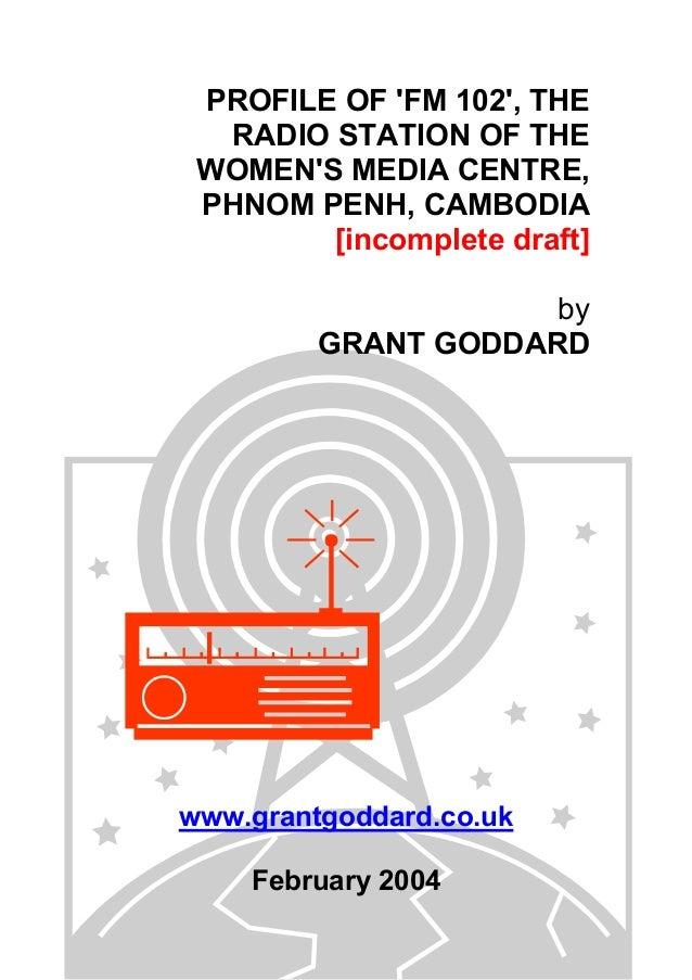 PROFILE OF 'FM 102', THE RADIO STATION OF THE WOMEN'S MEDIA CENTRE, PHNOM PENH, CAMBODIA [incomplete draft] by GRANT GODDA...