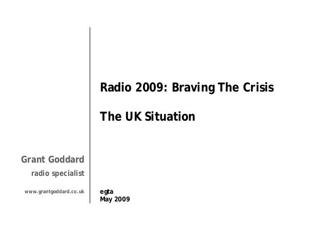 Radio 2009: Braving The Crisis The UK Situation  Grant Goddard radio specialist www.grantgoddard.co.uk  egta May 2009