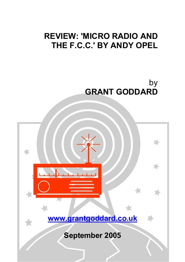 REVIEW: 'MICRO RADIO AND THE F.C.C.' BY ANDY OPEL  by GRANT GODDARD  www.grantgoddard.co.uk September 2005