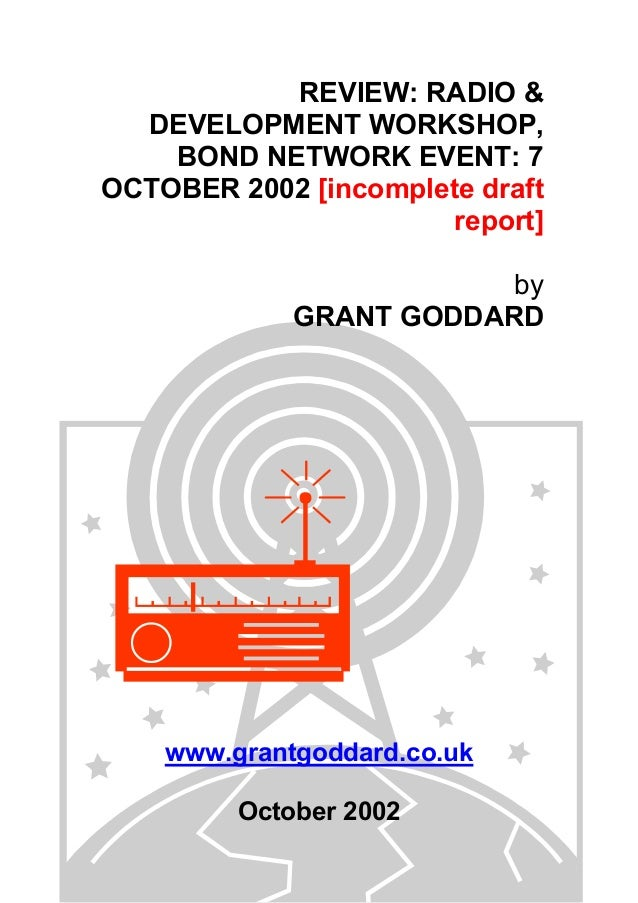 REVIEW: RADIO & DEVELOPMENT WORKSHOP, BOND NETWORK EVENT: 7 OCTOBER 2002 [incomplete draft report] by GRANT GODDARD  www.g...