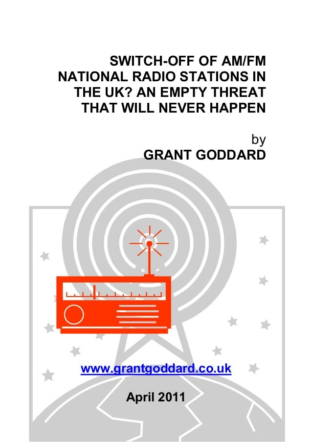 SWITCH-OFF OF AM/FM NATIONAL RADIO STATIONS IN THE UK? AN EMPTY THREAT THAT WILL NEVER HAPPEN by GRANT GODDARD www.grantgo...