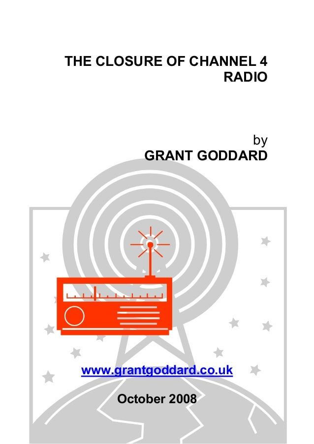 THE CLOSURE OF CHANNEL 4 RADIO  by GRANT GODDARD  www.grantgoddard.co.uk October 2008