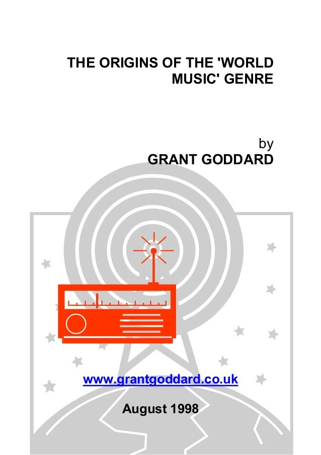 THE ORIGINS OF THE 'WORLD MUSIC' GENRE by GRANT GODDARD www.grantgoddard.co.uk August 1998