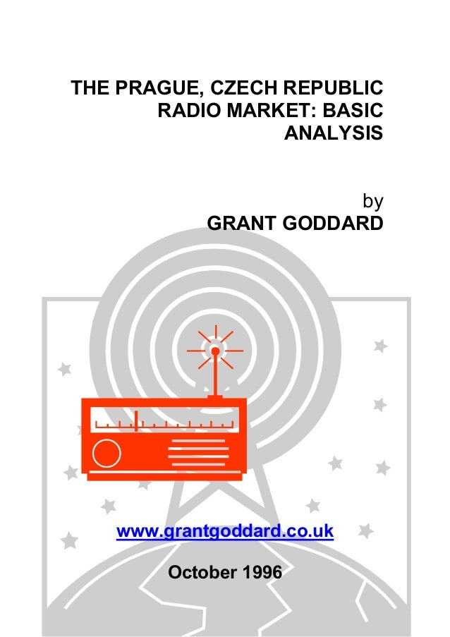 THE PRAGUE, CZECH REPUBLIC RADIO MARKET: BASIC ANALYSIS by GRANT GODDARD  www.grantgoddard.co.uk October 1996