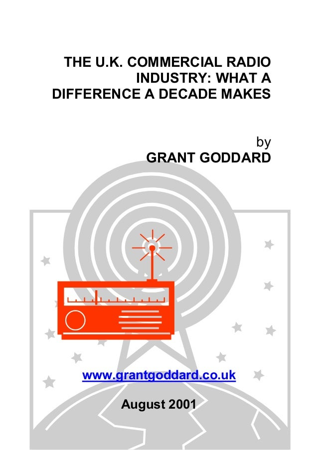 THE U.K. COMMERCIAL RADIO INDUSTRY: WHAT A DIFFERENCE A DECADE MAKES by GRANT GODDARD  www.grantgoddard.co.uk August 2001