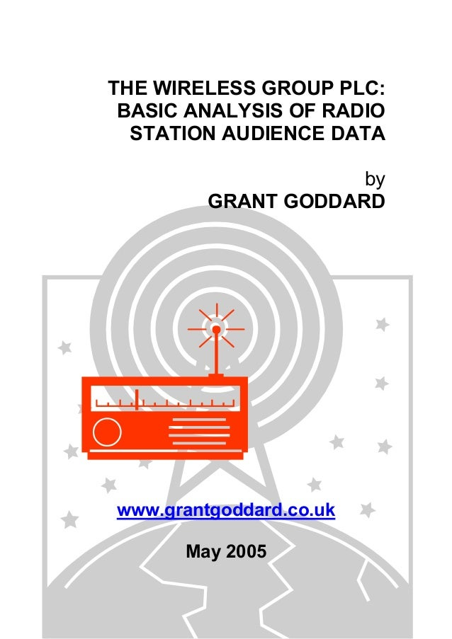 THE WIRELESS GROUP PLC: BASIC ANALYSIS OF RADIO STATION AUDIENCE DATA by GRANT GODDARD  www.grantgoddard.co.uk May 2005 Th...
