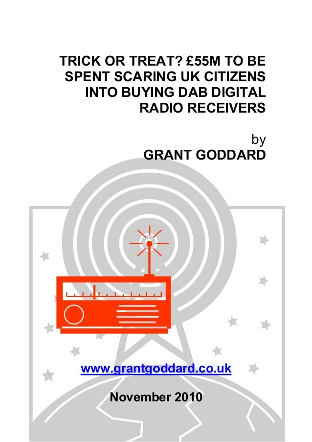 TRICK OR TREAT? £55M TO BE SPENT SCARING UK CITIZENS INTO BUYING DAB DIGITAL RADIO RECEIVERS by GRANT GODDARD www.grantgod...